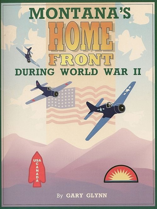 Montana's Home Front During World War II (1994 ed.) by Gary Glynn