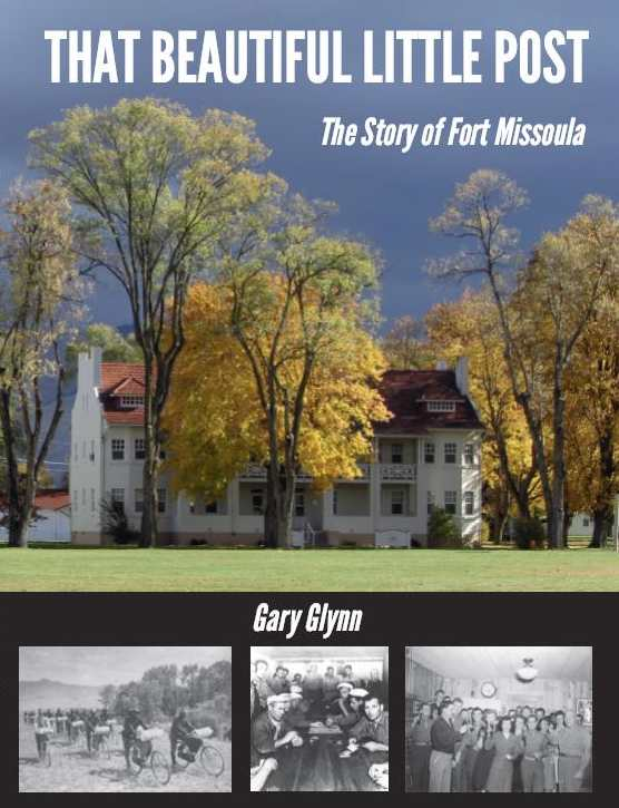 That Beautiful Little Post: The Story of Fort Missoula by Gary Glynn